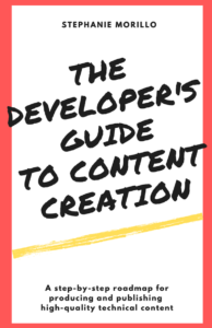 Cover of The Developer's Guide to Content Creation (A step-by-step roadmap for producing and publishing high-quality technical content) by Stephanie Morillo