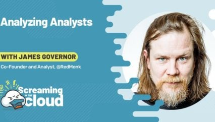 Analyzing Analysts: James Governor on Screaming in the Cloud
